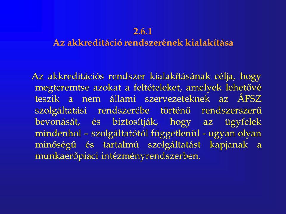 2.6.1 Az akkreditáció rendszerének kialakítása Az akkreditációs rendszer kialakításának célja, hogy megteremtse azokat a feltételeket, amelyek lehetőv
