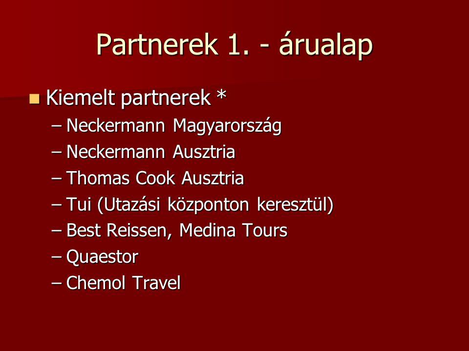 Partnerek 1. - árualap  Kiemelt partnerek * –Neckermann Magyarország –Neckermann Ausztria –Thomas Cook Ausztria –Tui (Utazási központon keresztül) –B