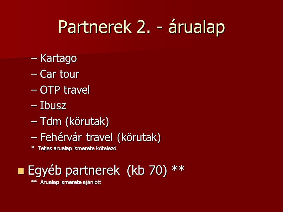 Partnerek 2. - árualap –Kartago –Car tour –OTP travel –Ibusz –Tdm (körutak) –Fehérvár travel (körutak) * Teljes árualap ismerete kötelező  Egyéb part