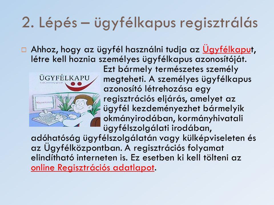 2. Lépés – ügyfélkapus regisztrálás  Ahhoz, hogy az ügyfél használni tudja az Ügyfélkaput, létre kell hoznia személyes ügyfélkapus azonosítóját. Ezt