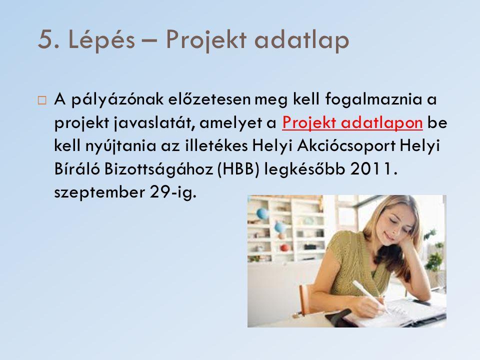 5. Lépés – Projekt adatlap  A pályázónak előzetesen meg kell fogalmaznia a projekt javaslatát, amelyet a Projekt adatlapon be kell nyújtania az illet