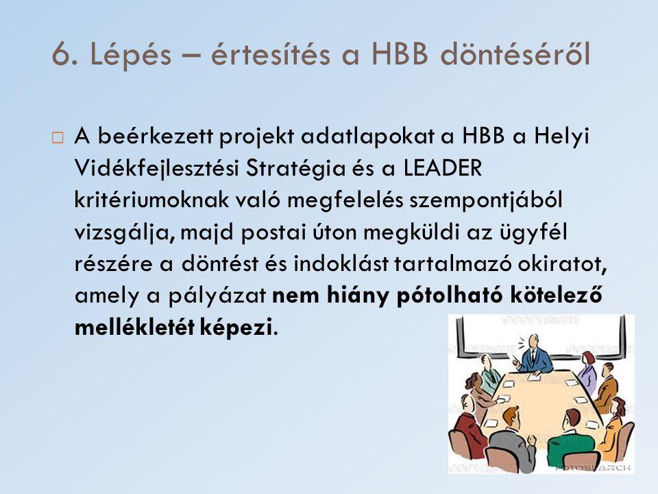 6. Lépés – értesítés a HBB döntéséről  A beérkezett projekt adatlapokat a HBB a Helyi Vidékfejlesztési Stratégia és a LEADER kritériumoknak való megf