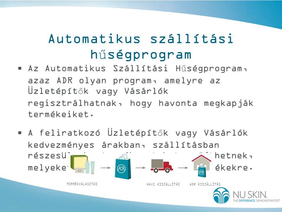 Automatikus szállítási hűségprogram •Az Automatikus Szállítási Hűségprogram, azaz ADR olyan program, amelyre az Üzletépítők vagy Vásárlók regisztrálha