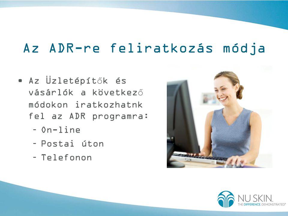 Az ADR-re feliratkozás módja •Az Üzletépítők és vásárlók a következő módokon iratkozhatnk fel az ADR programra: –On-line –Postai úton –Telefonon