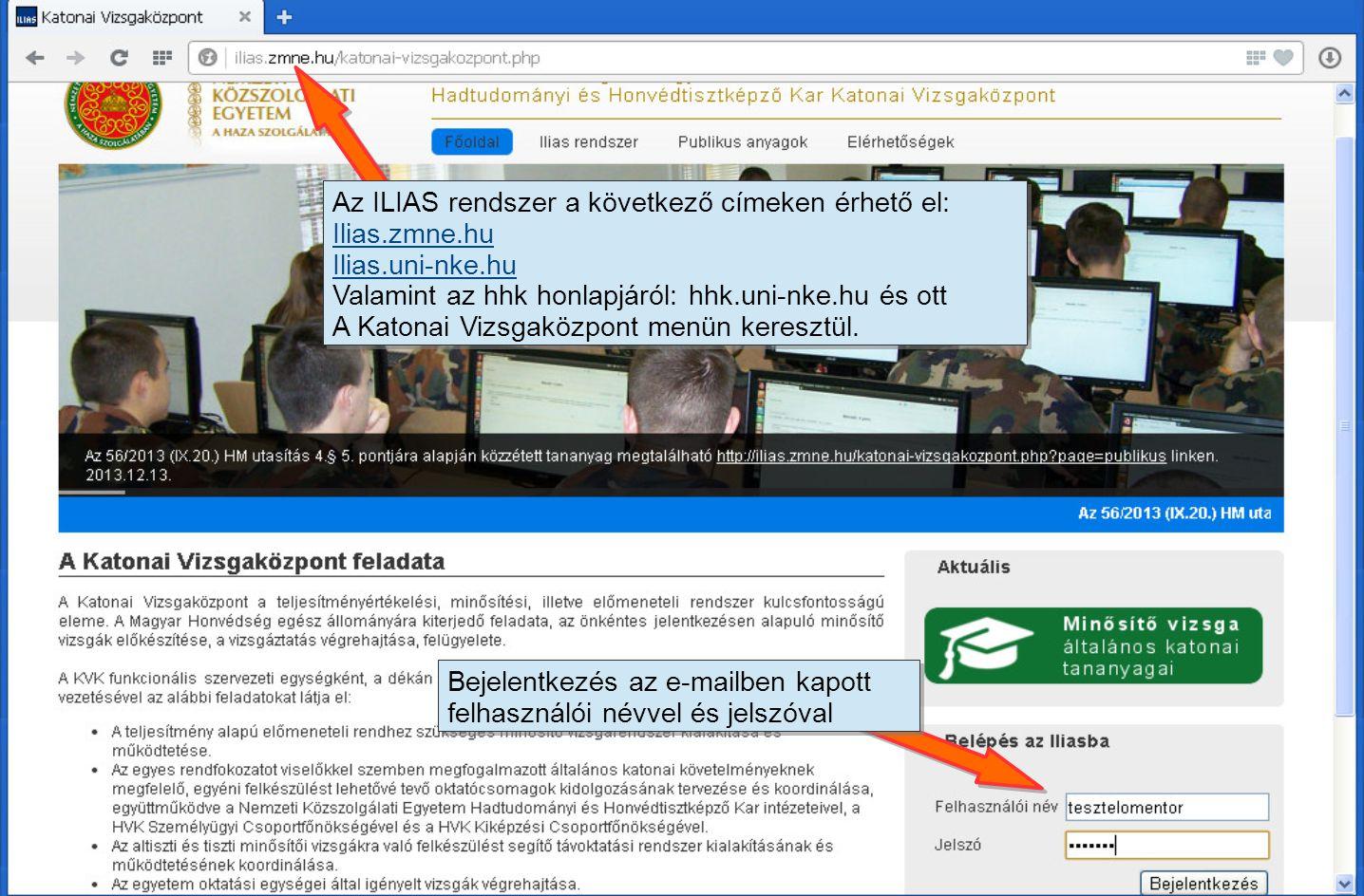 Bejelentkezés az e-mailben kapott felhasználói névvel és jelszóval Az ILIAS rendszer a következő címeken érhető el: Ilias.zmne.hu Ilias.uni-nke.hu Val