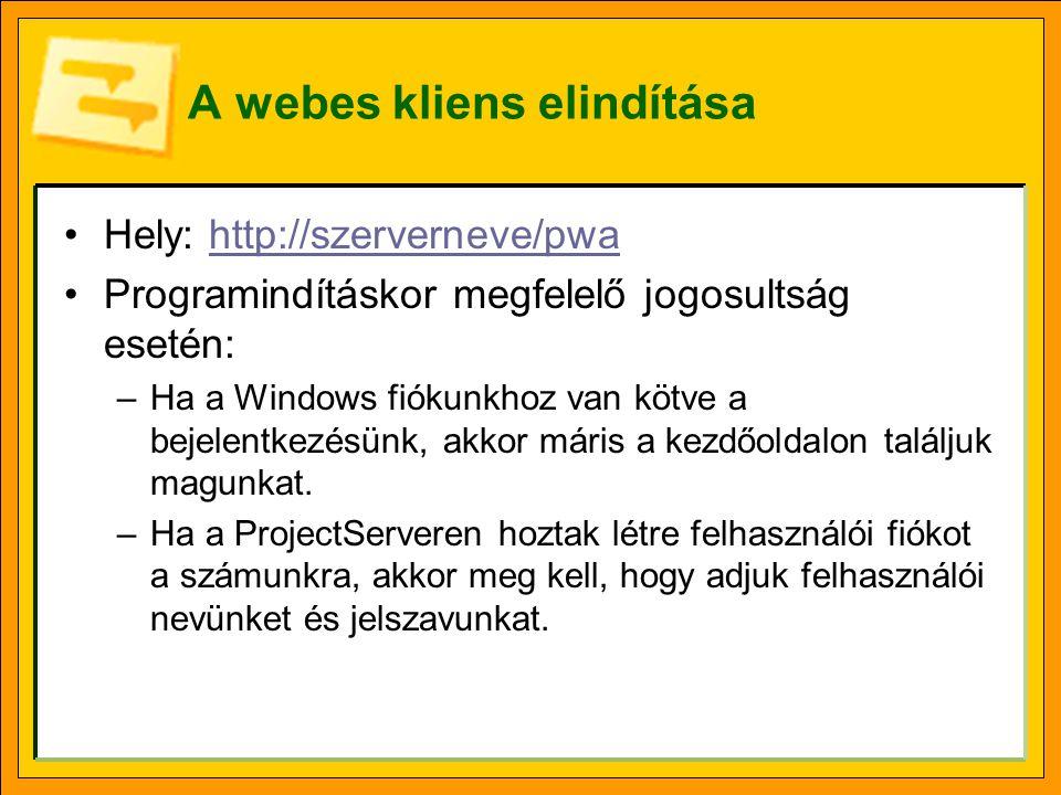 A webes kliens elindítása •Hely: http://szerverneve/pwahttp://szerverneve/pwa •Programindításkor megfelelő jogosultság esetén: –Ha a Windows fiókunkho