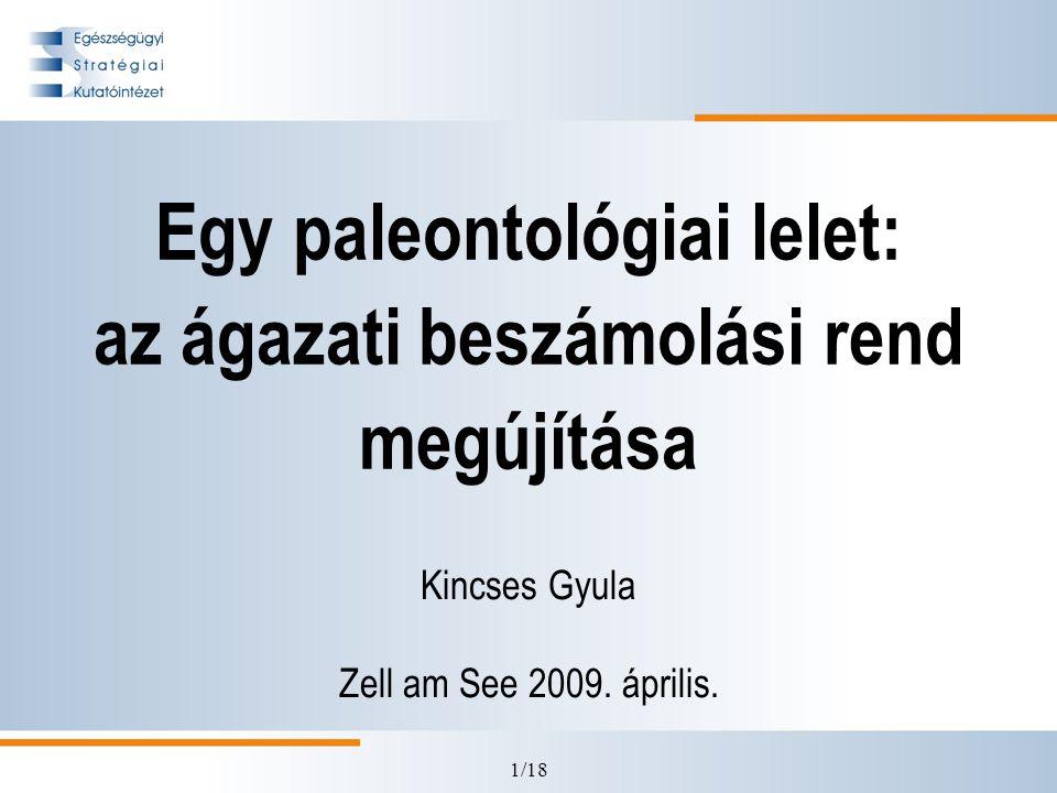 1/18 Egy paleontológiai lelet: az ágazati beszámolási rend megújítása Kincses Gyula Zell am See 2009.