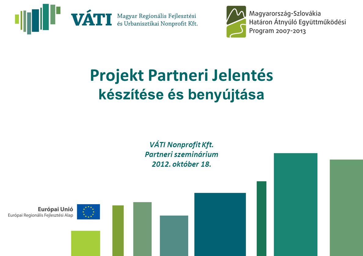 Projekt Partneri Jelentés készítése és benyújtása VÁTI Nonprofit Kft. Partneri szeminárium 2012. október 18.