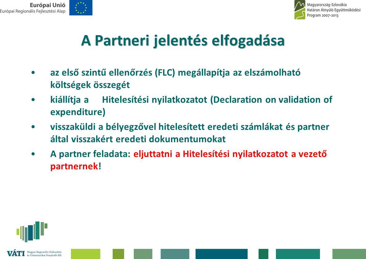 A Partneri jelentés elfogadása •az első szintű ellenőrzés (FLC) megállapítja az elszámolható költségek összegét •kiállítja a Hitelesítési nyilatkozato