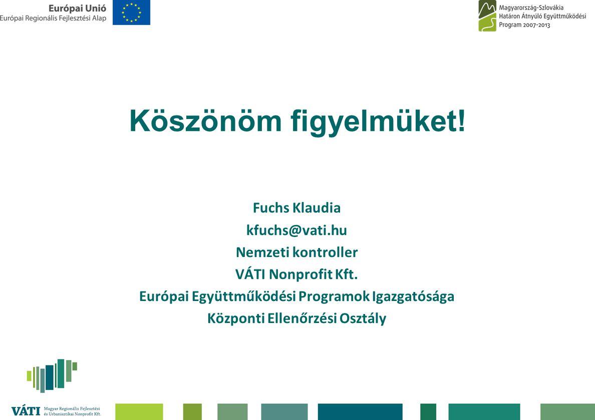 Köszönöm figyelmüket! Fuchs Klaudia kfuchs@vati.hu Nemzeti kontroller VÁTI Nonprofit Kft. Európai Együttműködési Programok Igazgatósága Központi Ellen