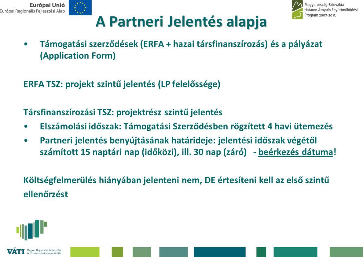 A Partneri Jelentés alapja •Támogatási szerződések (ERFA + hazai társfinanszírozás) és a pályázat (Application Form) ERFA TSZ: projekt szintű jelentés