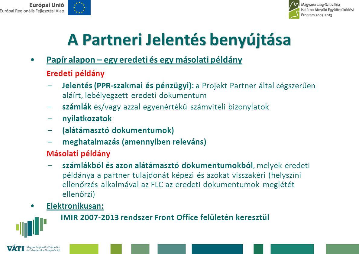 A Partneri Jelentés benyújtása •Papír alapon – egy eredeti és egy másolati példány Eredeti példány –Jelentés (PPR-szakmai és pénzügyi): a Projekt Part