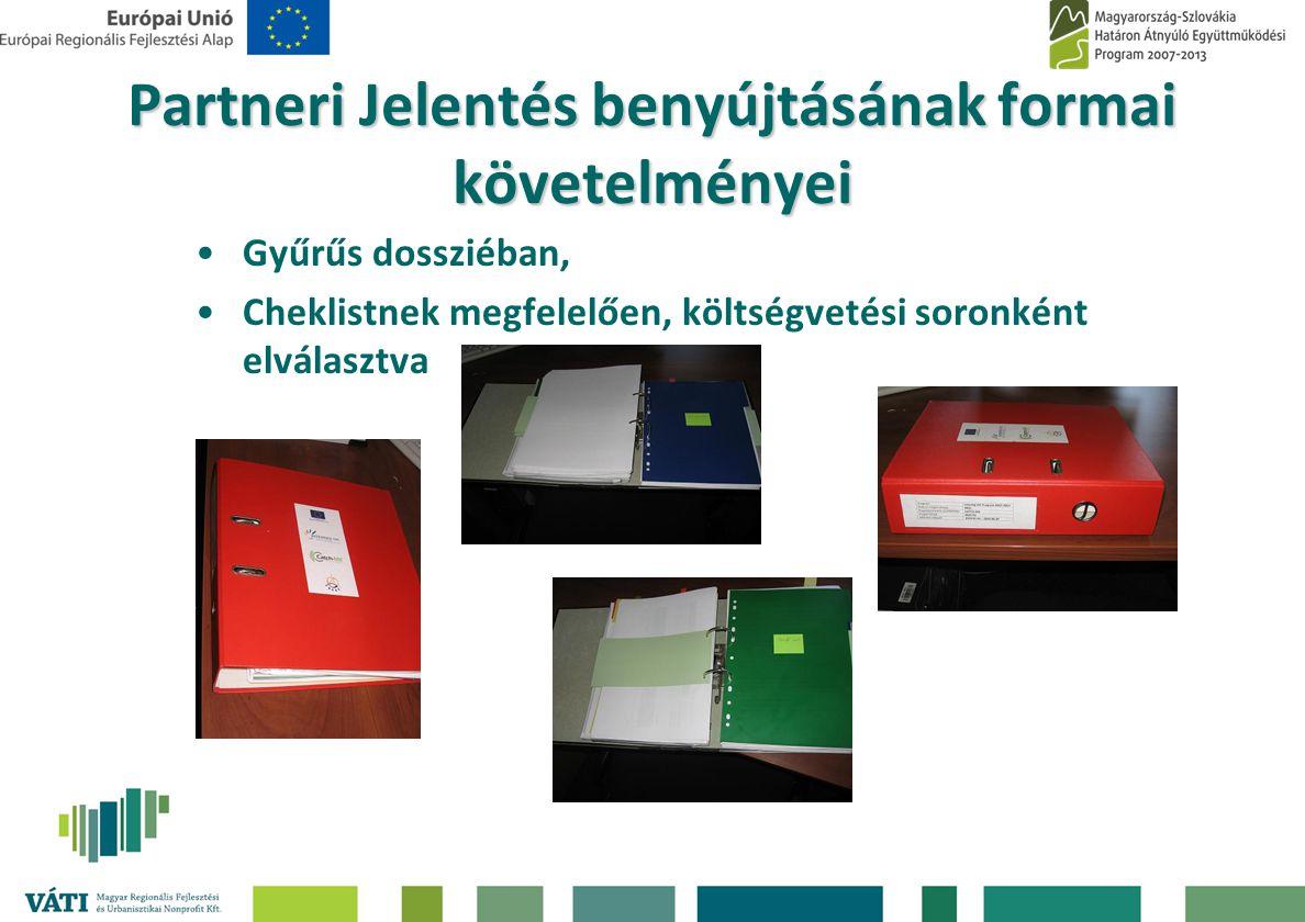 Partneri jelentés tartalma -Partneri jelentés (IMIR 2007-2013 rendszeren keresztül) -Szakmai előrehaladás (saját projektrész tevékenységei) -Pénzügyi elszámolás (felmerült és elszámolási időszakban (+15/30 nap) kifizetett költségek) -Előleg elszámolás összesítő (IMIR 2007-2013 rendszeren keresztül) -ÁFA nyilatkozat -Számlák/egyenértékű bizonylatok -Alátámasztó dokumentumok – piaci ár igazolása -Checklist – benne partner nyilatkozatai -Nyilatkozat a visszakért eredeti dokumentumokról -Nyilatkozat a projektben résztvevő személyekről -Amennyiben releváns: módosítások alátámasztó dokumentuma -További segítség számunkra minden kiegészítő nyilatkozat