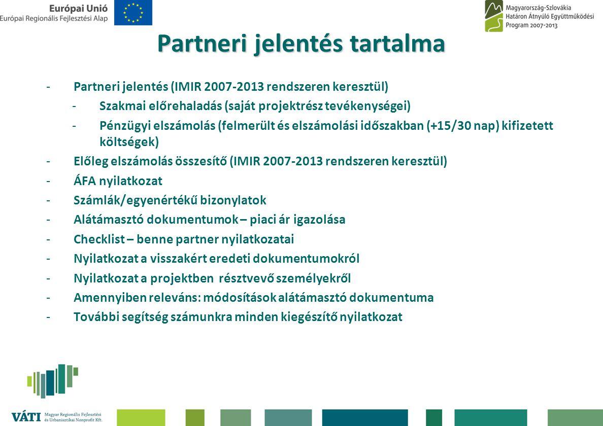 Partneri jelentés tartalma -Partneri jelentés (IMIR 2007-2013 rendszeren keresztül) -Szakmai előrehaladás (saját projektrész tevékenységei) -Pénzügyi