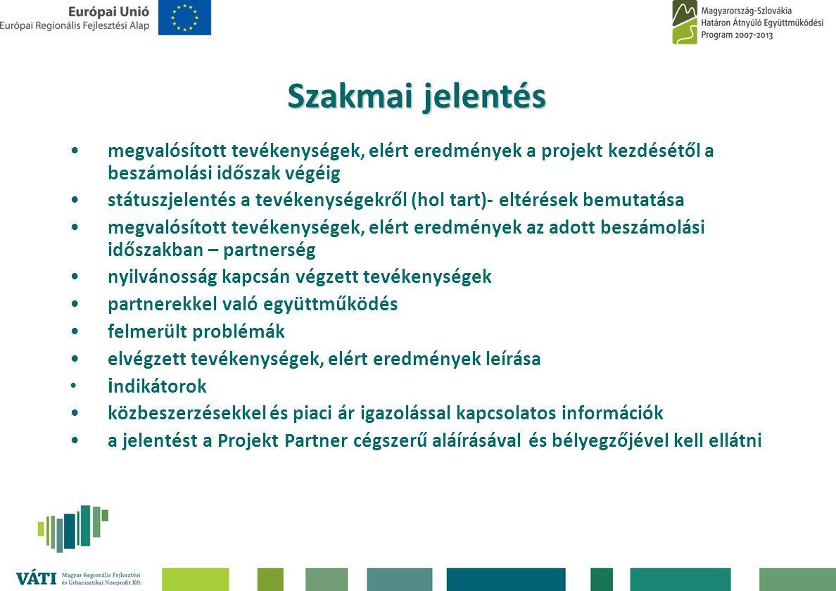 Szakmai jelentés •megvalósított tevékenységek, elért eredmények a projekt kezdésétől a beszámolási időszak végéig •státuszjelentés a tevékenységekről