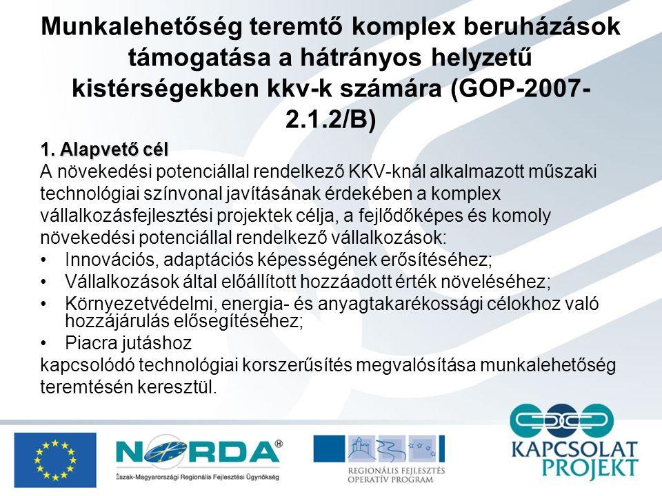 Munkalehetőség teremtő komplex beruházások támogatása a hátrányos helyzetű kistérségekben kkv-k számára (GOP-2007- 2.1.2/B) 1.