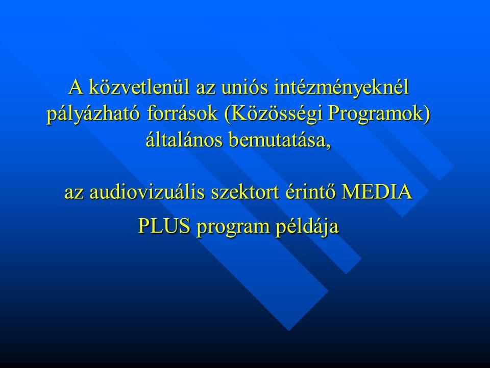 A közvetlenül az uniós intézményeknél pályázható források (Közösségi Programok) általános bemutatása, az audiovizuális szektort érintő MEDIA PLUS program példája