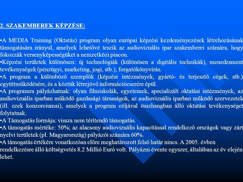 2. SZAKEMBEREK KÉPZÉSE: •A MEDIA Training (Oktatás) program olyan európai képzési kezdeményezések létrehozásának támogatására irányul, amelyek lehetőv