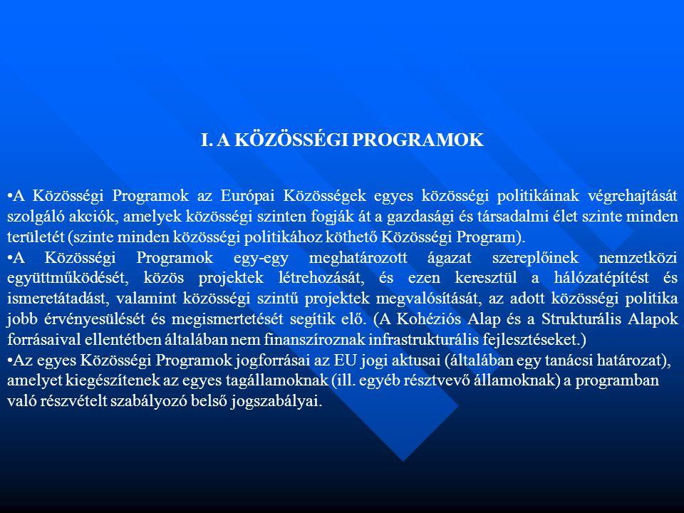 I. A KÖZÖSSÉGI PROGRAMOK •A Közösségi Programok az Európai Közösségek egyes közösségi politikáinak végrehajtását szolgáló akciók, amelyek közösségi sz