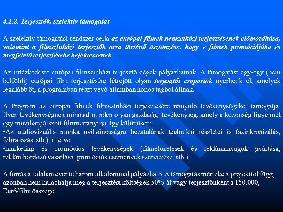 4.1.2. Terjesztők, szelektív támogatás A szelektív támogatási rendszer célja az európai filmek nemzetközi terjesztésének előmozdítása, valamint a film