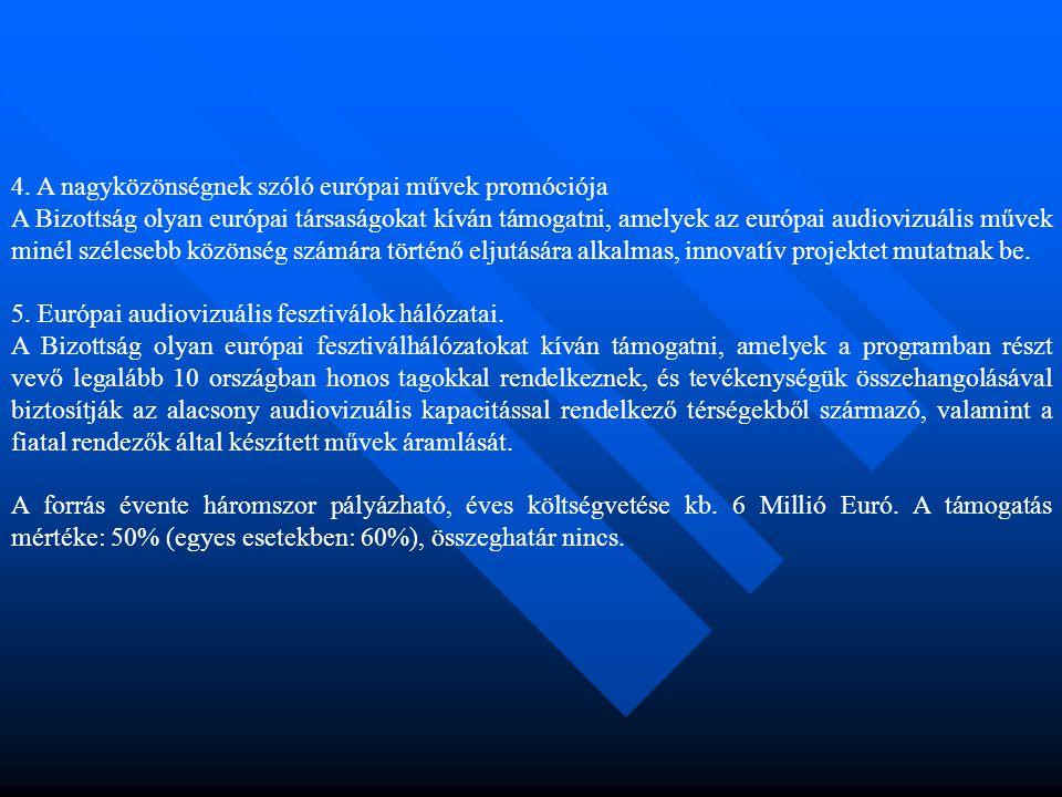 4. A nagyközönségnek szóló európai művek promóciója A Bizottság olyan európai társaságokat kíván támogatni, amelyek az európai audiovizuális művek min