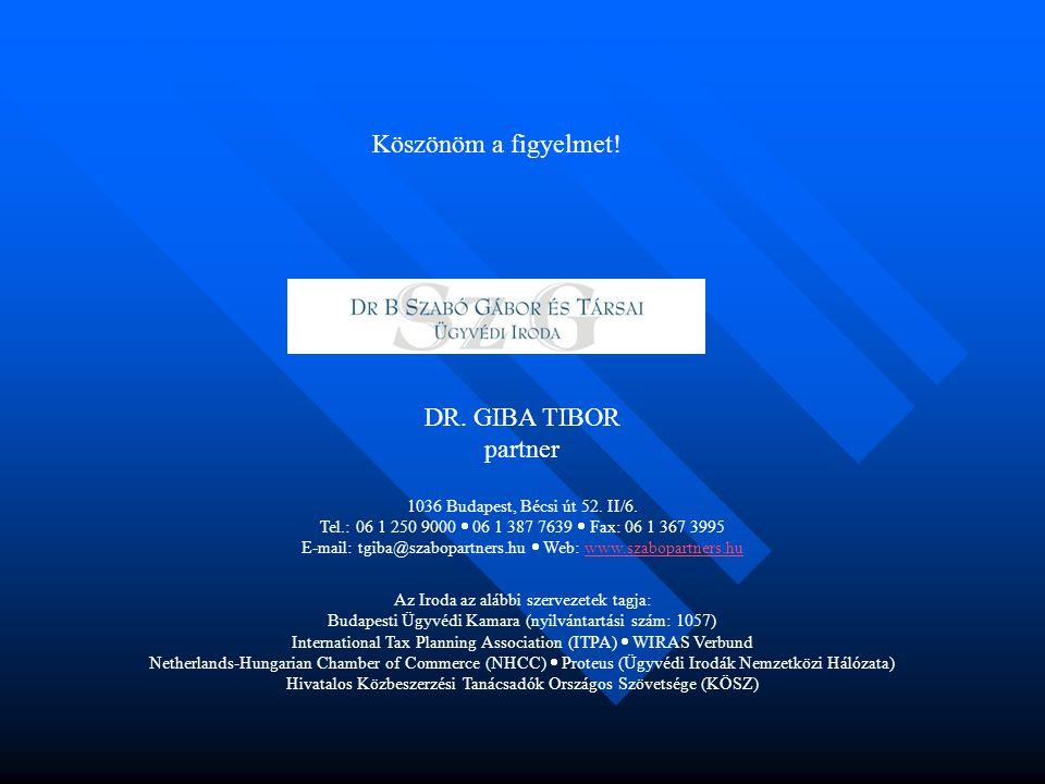 Köszönöm a figyelmet. DR. GIBA TIBOR partner 1036 Budapest, Bécsi út 52.