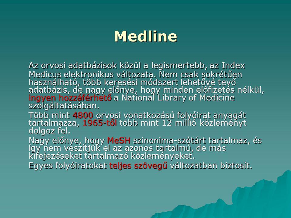 Medline Az orvosi adatbázisok közül a legismertebb, az Index Medicus elektronikus változata. Nem csak sokrétűen használható, több keresési módszert le