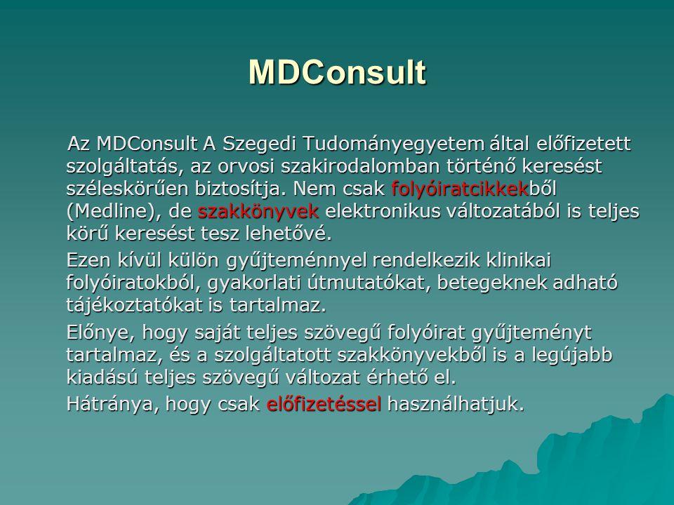 MDConsult Az MDConsult A Szegedi Tudományegyetem által előfizetett szolgáltatás, az orvosi szakirodalomban történő keresést széleskörűen biztosítja. N