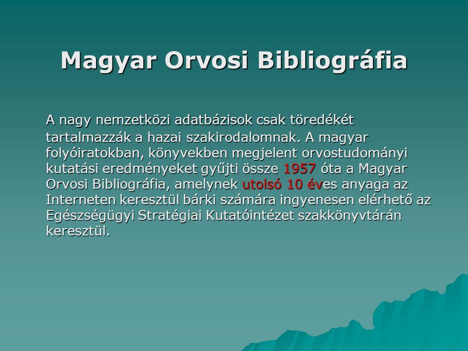 Magyar Orvosi Bibliográfia A nagy nemzetközi adatbázisok csak töredékét tartalmazzák a hazai szakirodalomnak. A magyar folyóiratokban, könyvekben megj