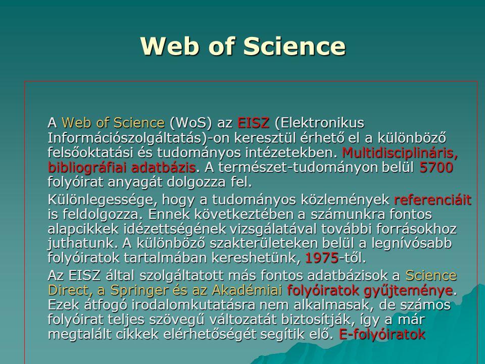 Web of Science A Web of Science (WoS) az EISZ (Elektronikus Információszolgáltatás)-on keresztül érhető el a különböző felsőoktatási és tudományos int