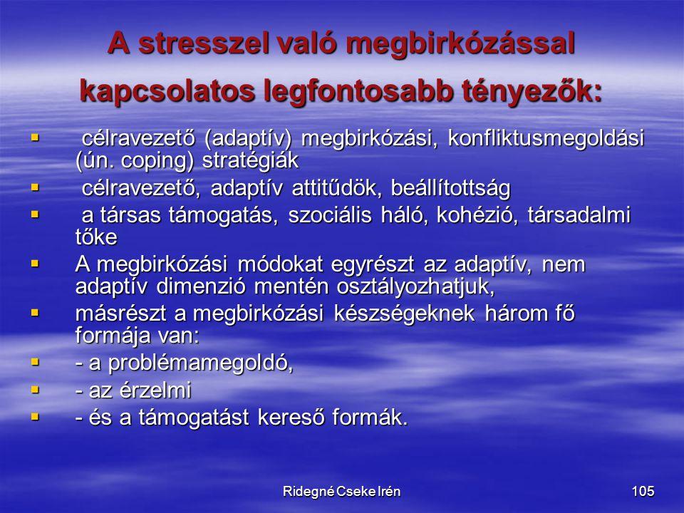 Ridegné Cseke Irén105 A stresszel való megbirkózással kapcsolatos legfontosabb tényezők:  célravezető (adaptív) megbirkózási, konfliktusmegoldási (ún