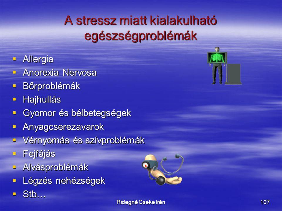 Ridegné Cseke Irén107 A stressz miatt kialakulható egészségproblémák AAAAllergia AAAAnorexia Nervosa BBBBőrproblémák HHHHajhullás GG
