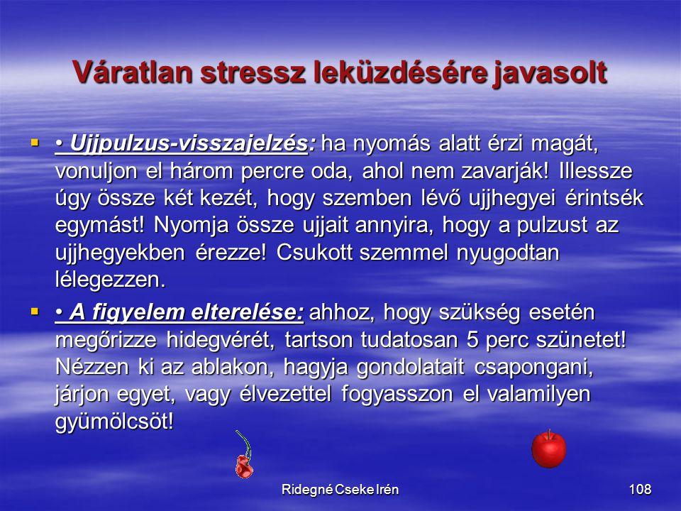 Ridegné Cseke Irén108 Váratlan stressz leküzdésére javasolt  • Ujjpulzus-visszajelzés: ha nyomás alatt érzi magát, vonuljon el három percre oda, ahol