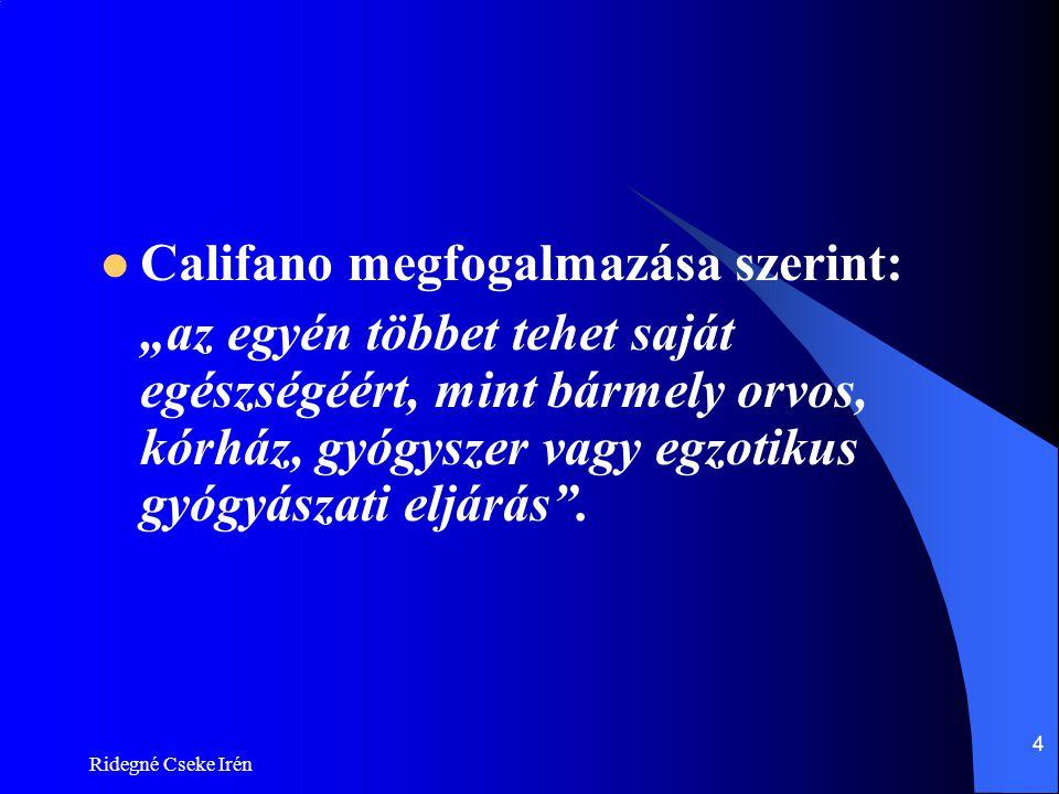 """Ridegné Cseke Irén 4  Califano megfogalmazása szerint: """"az egyén többet tehet saját egészségéért, mint bármely orvos, kórház, gyógyszer vagy egzotiku"""