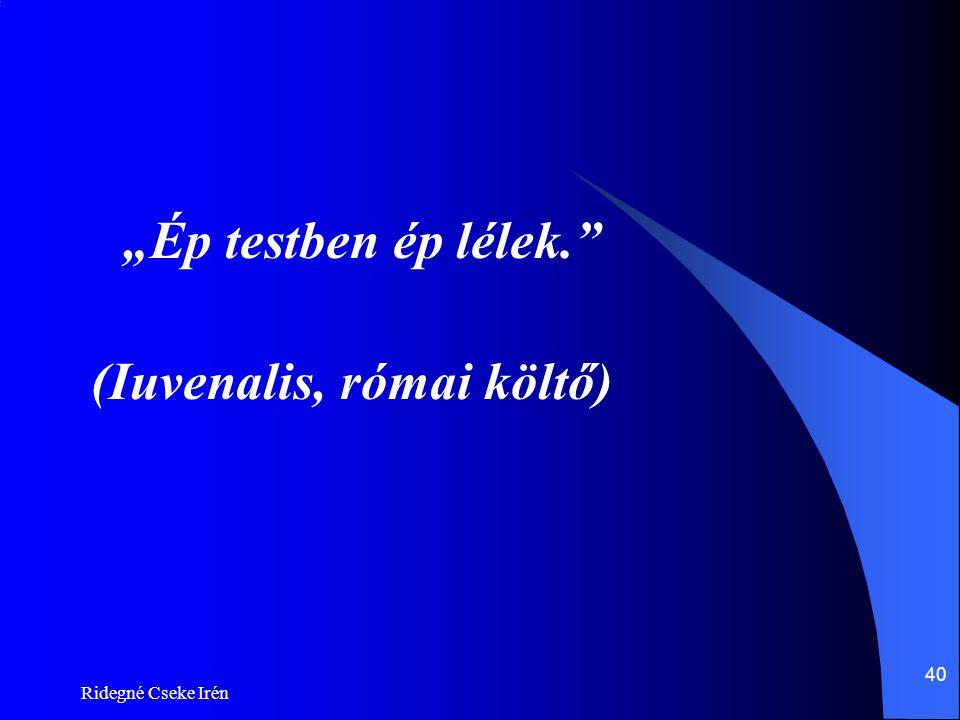"""Ridegné Cseke Irén 40 """"Ép testben ép lélek."""" (Iuvenalis, római költő)"""
