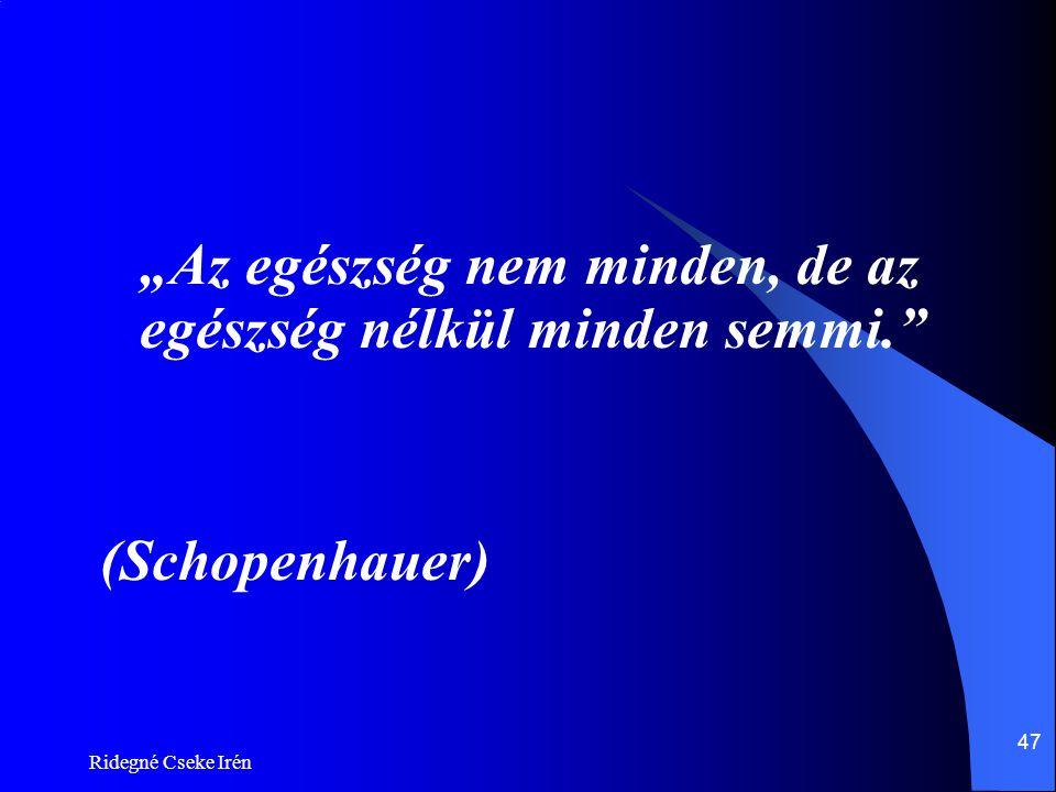 """Ridegné Cseke Irén 47 """"Az egészség nem minden, de az egészség nélkül minden semmi."""" (Schopenhauer)"""