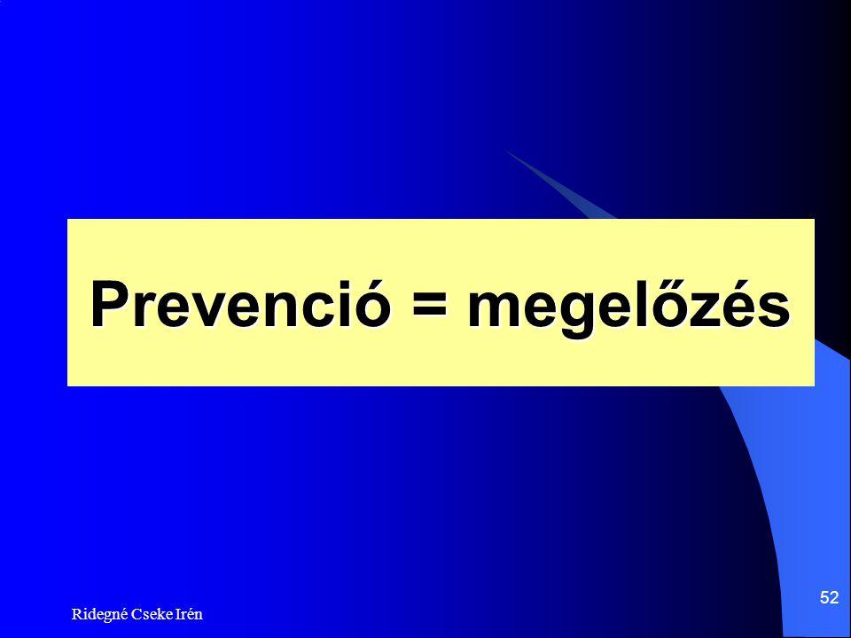 Ridegné Cseke Irén 52 Prevenció = megelőzés