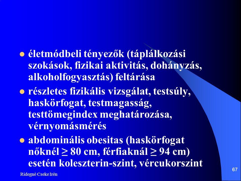 Ridegné Cseke Irén 67  életmódbeli tényezők (táplálkozási szokások, fizikai aktivitás, dohányzás, alkoholfogyasztás) feltárása  részletes fizikális