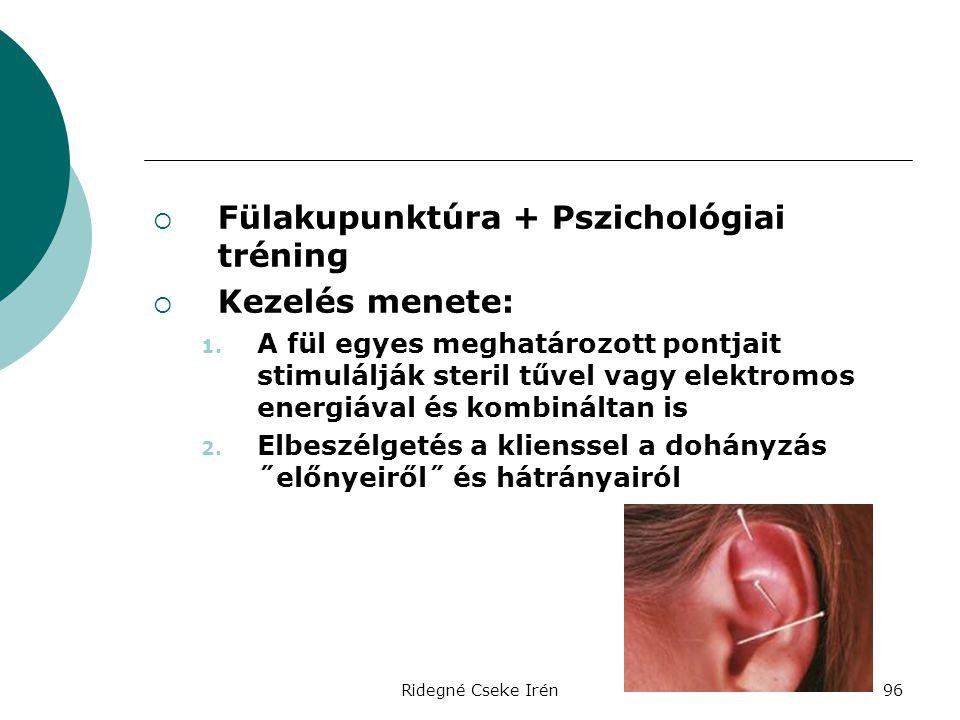 Ridegné Cseke Irén96  Fülakupunktúra + Pszichológiai tréning  Kezelés menete: 1. A fül egyes meghatározott pontjait stimulálják steril tűvel vagy el
