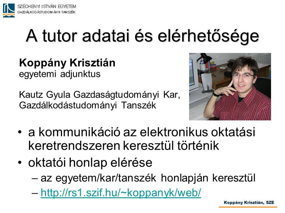 A tutor adatai és elérhetősége •a kommunikáció az elektronikus oktatási keretrendszeren keresztül történik •oktatói honlap elérése –az egyetem/kar/tan
