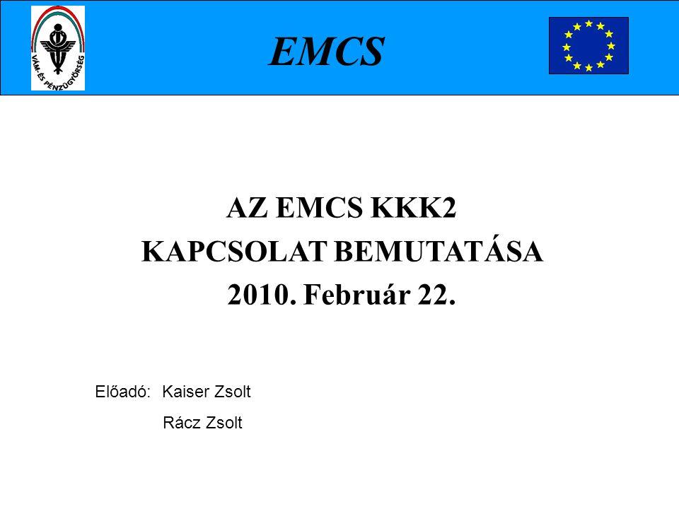 AZ EMCS KKK2 KAPCSOLAT BEMUTATÁSA 2010. Február 22. Előadó: Kaiser Zsolt Rácz Zsolt EMCS