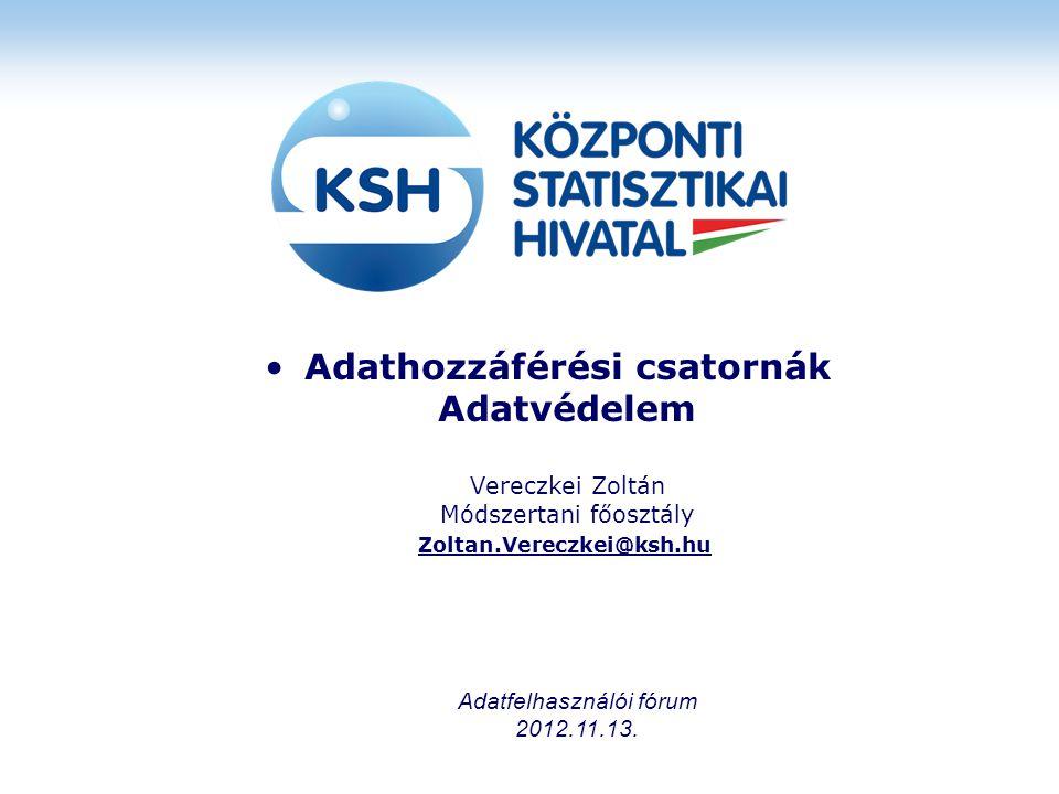 •Adathozzáférési csatornák Adatvédelem Vereczkei Zoltán Módszertani főosztály Zoltan.Vereczkei@ksh.hu Adatfelhasználói fórum 2012.11.13.
