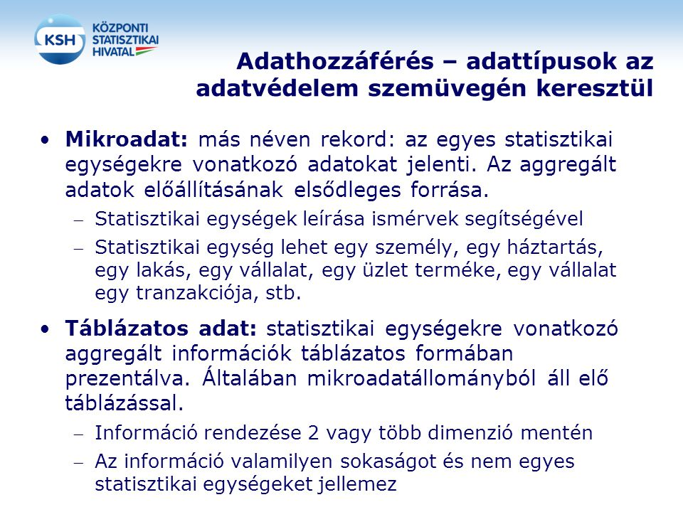 Adathozzáférés – adattípusok az adatvédelem szemüvegén keresztül •Mikroadat: más néven rekord: az egyes statisztikai egységekre vonatkozó adatokat jel
