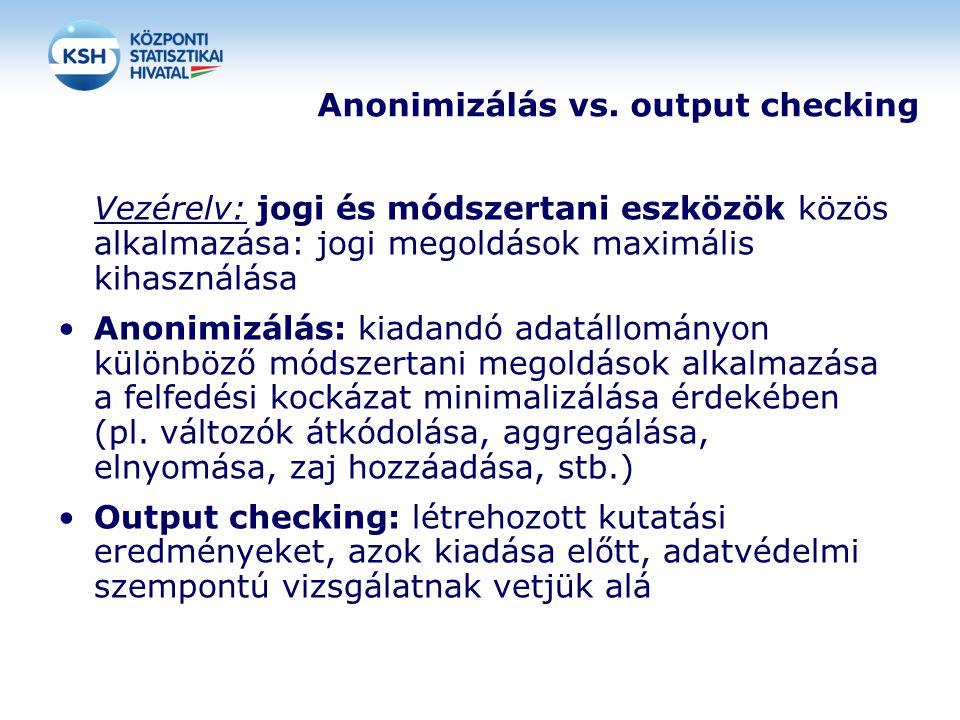 Anonimizálás vs. output checking Vezérelv: jogi és módszertani eszközök közös alkalmazása: jogi megoldások maximális kihasználása •Anonimizálás: kiada