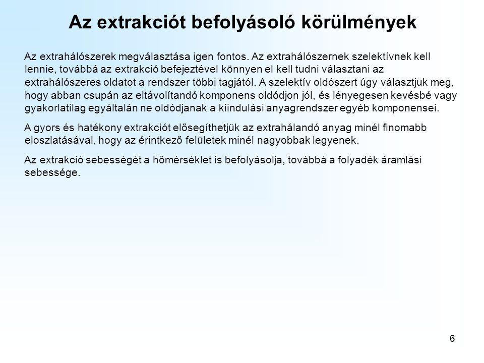 6 Az extrakciót befolyásoló körülmények Az extrahálószerek megválasztása igen fontos. Az extrahálószernek szelektívnek kell lennie, továbbá az extrakc
