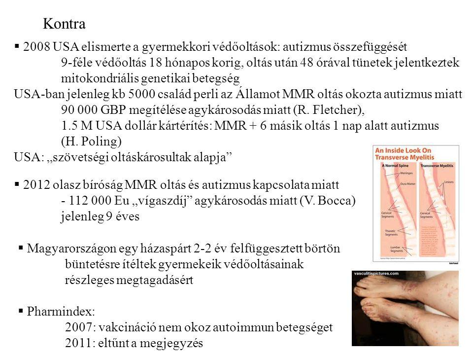  2008 USA elismerte a gyermekkori védőoltások: autizmus összefüggését 9-féle védőoltás 18 hónapos korig, oltás után 48 órával tünetek jelentkeztek mitokondriális genetikai betegség USA-ban jelenleg kb 5000 család perli az Államot MMR oltás okozta autizmus miatt 90 000 GBP megítélése agykárosodás miatt (R.