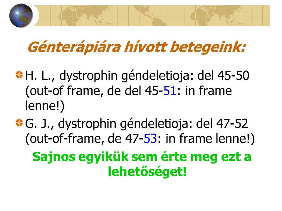 Génterápiára hívott betegeink: H. L., dystrophin géndeletioja: del 45-50 (out-of frame, de del 45-51: in frame lenne!) G. J., dystrophin géndeletioja: