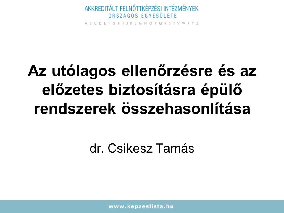 Az utólagos ellenőrzésre és az előzetes biztosításra épülő rendszerek összehasonlítása dr. Csikesz Tamás