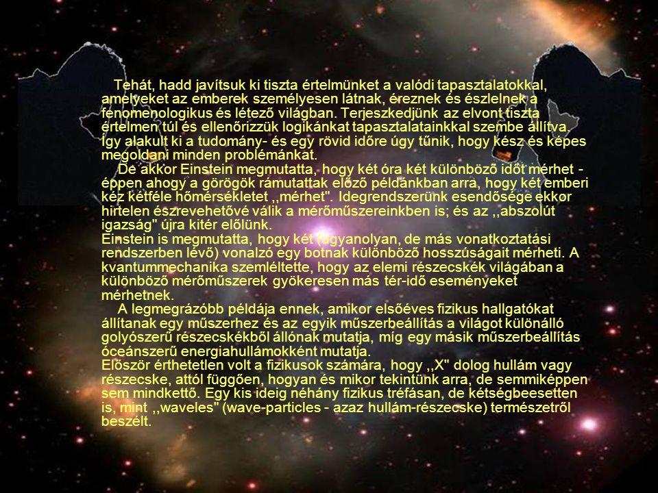 Tehát, hadd javítsuk ki tiszta értelmünket a valódi tapasztalatokkal, amelyeket az emberek személyesen látnak, éreznek és észlelnek a fenomenologikus és létező világban.