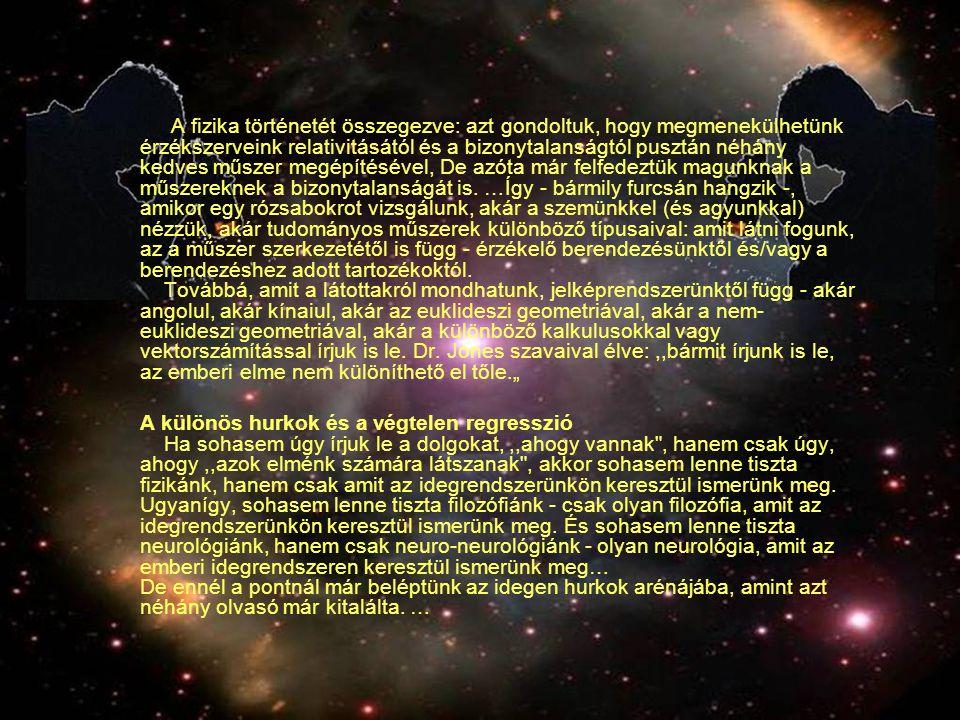 A fizika történetét összegezve: azt gondoltuk, hogy megmenekülhetünk érzékszerveink relativitásától és a bizonytalanságtól pusztán néhány kedves műszer megépítésével, De azóta már felfedeztük magunknak a műszereknek a bizonytalanságát is.